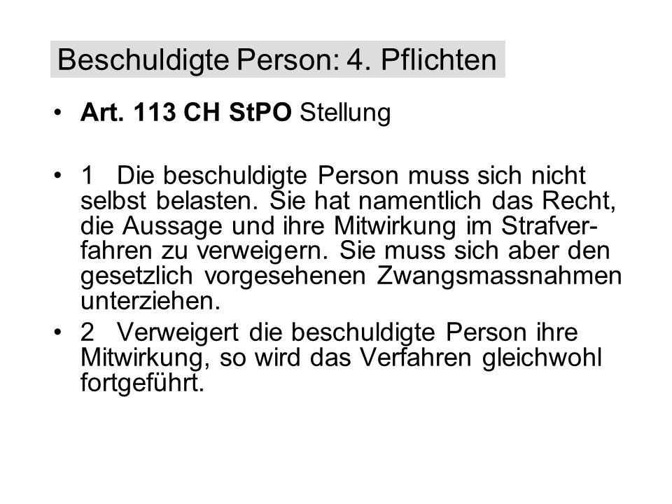 Art. 113 CH StPO Stellung 1 Die beschuldigte Person muss sich nicht selbst belasten. Sie hat namentlich das Recht, die Aussage und ihre Mitwirkung im