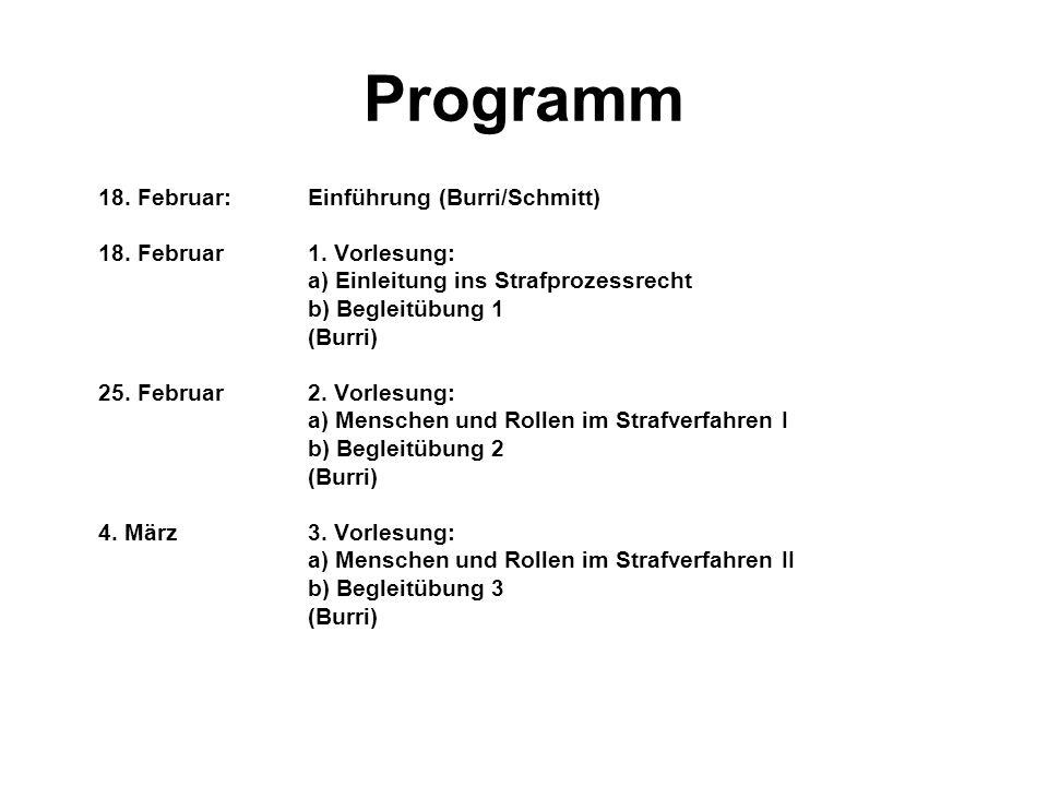 Programm 18. Februar:Einführung (Burri/Schmitt) 18. Februar 1. Vorlesung: a) Einleitung ins Strafprozessrecht b) Begleitübung 1 (Burri) 25. Februar 2.