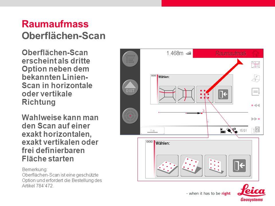 Raumaufmass Der Nutzen des Oberflächen-Scan Die neue Scan-Funktion für Oberflächen ermöglicht die Erfassung dreidimensionaler Strukturen oder komplexer Oberflächen durch einfache Definition eines Punkterasters, das fortlaufend abgetastet wird.