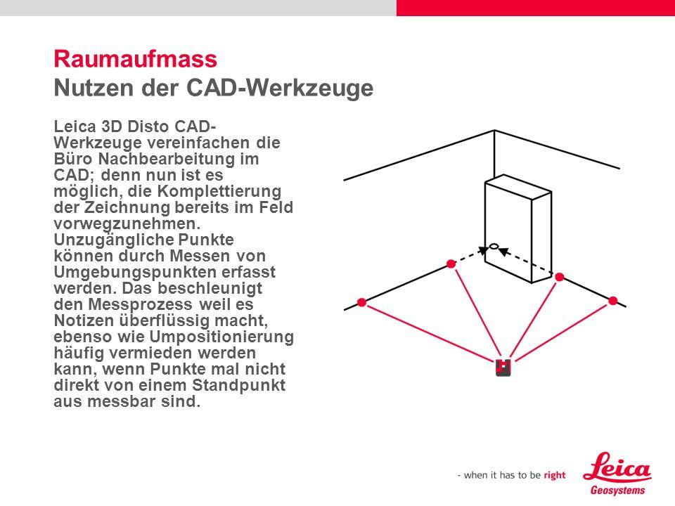 Raumaufmass Nutzen der CAD-Werkzeuge Leica 3D Disto CAD- Werkzeuge vereinfachen die Büro Nachbearbeitung im CAD; denn nun ist es möglich, die Komplettierung der Zeichnung bereits im Feld vorwegzunehmen.