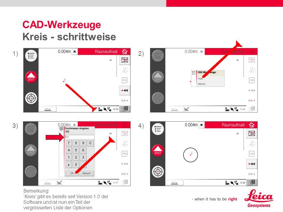 CAD-Werkzeuge Kreis - schrittweise 1)2) 3)4) Bemerkung: Kreis gibt es bereits seit Version 1.0 der Software und ist nun ein Teil der vergrösserten Liste der Optionen