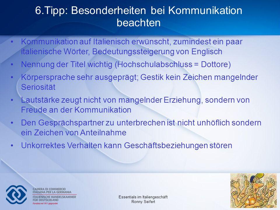 Essentials im Italiengeschäft Ronny Seifert 6.Tipp: Besonderheiten bei Kommunikation beachten Kommunikation auf Italienisch erwünscht, zumindest ein p