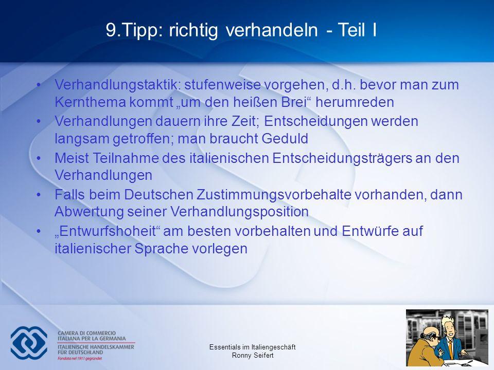 Essentials im Italiengeschäft Ronny Seifert 9.Tipp: richtig verhandeln - Teil I Verhandlungstaktik: stufenweise vorgehen, d.h. bevor man zum Kernthema