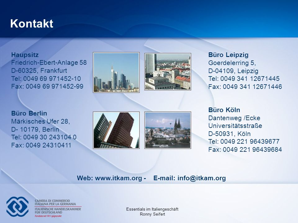 Essentials im Italiengeschäft Ronny Seifert Haupsitz Friedrich-Ebert-Anlage 58 D-60325, Frankfurt Tel: 0049 69 971452-10 Fax: 0049 69 971452-99 Büro B