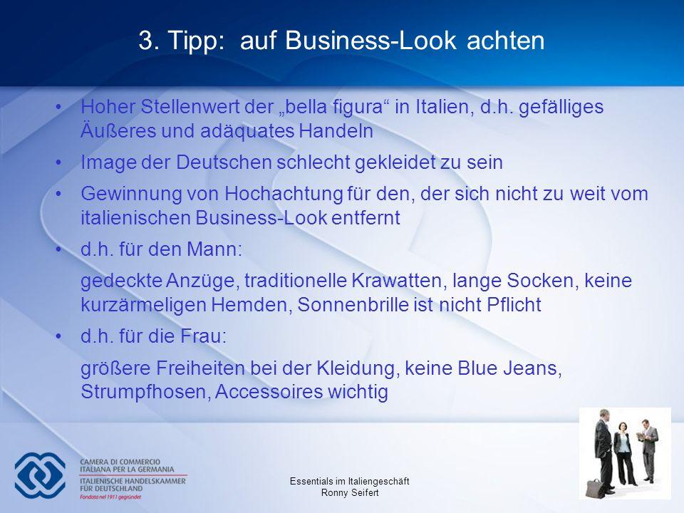 Essentials im Italiengeschäft Ronny Seifert 3. Tipp: auf Business-Look achten Hoher Stellenwert der bella figura in Italien, d.h. gefälliges Äußeres u