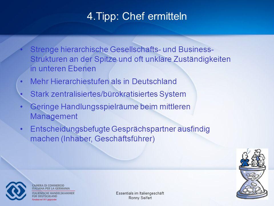 Essentials im Italiengeschäft Ronny Seifert 4.Tipp: Chef ermitteln Strenge hierarchische Gesellschafts- und Business- Strukturen an der Spitze und oft