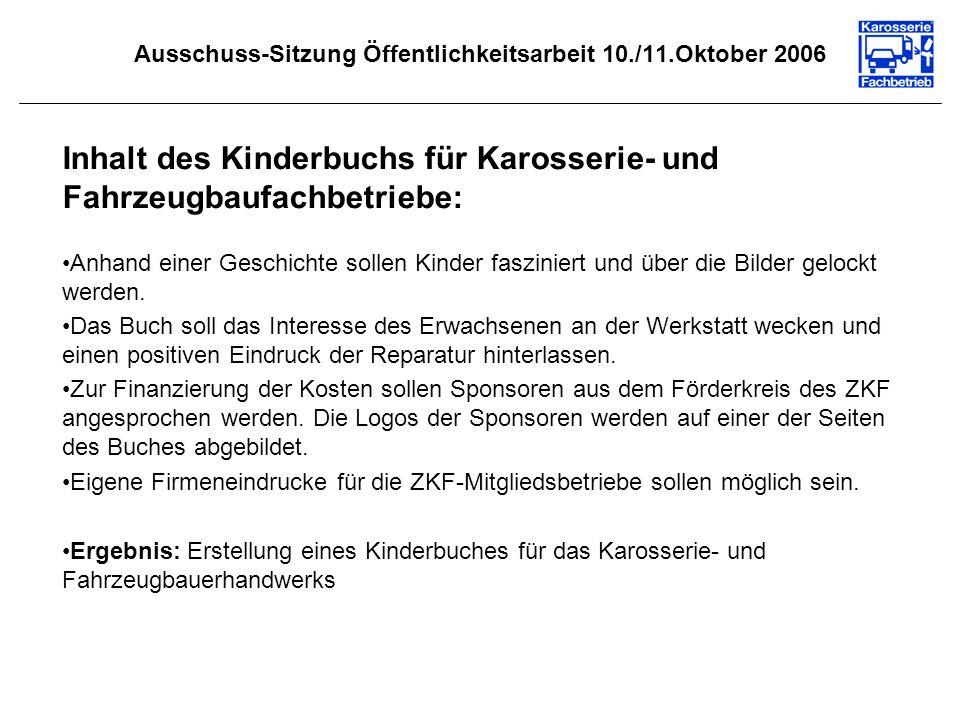 Ausschuss-Sitzung Öffentlichkeitsarbeit 10./11.Oktober 2006 Inhalt des Kinderbuchs für Karosserie- und Fahrzeugbaufachbetriebe: Anhand einer Geschichte sollen Kinder fasziniert und über die Bilder gelockt werden.