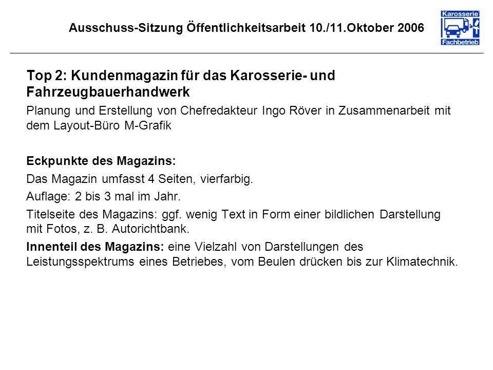 Ausschuss-Sitzung Öffentlichkeitsarbeit 10./11.Oktober 2006 Top 2: Kundenmagazin für das Karosserie- und Fahrzeugbauerhandwerk Planung und Erstellung von Chefredakteur Ingo Röver in Zusammenarbeit mit dem Layout-Büro M-Grafik Eckpunkte des Magazins: Das Magazin umfasst 4 Seiten, vierfarbig.