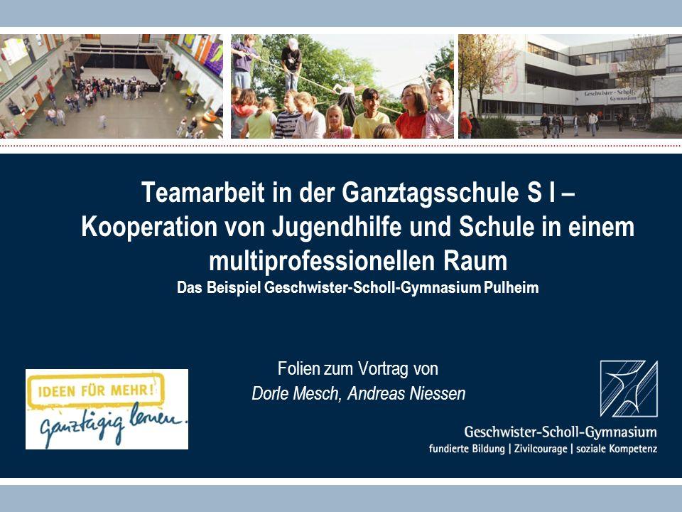 Teamarbeit in der Ganztagsschule S I – Kooperation von Jugendhilfe und Schule in einem multiprofessionellen Raum Das Beispiel Geschwister-Scholl-Gymna
