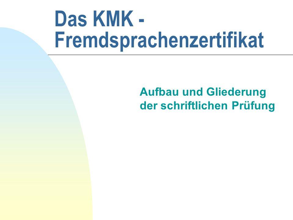 Das KMK - Fremdsprachenzertifikat Aufbau und Gliederung der schriftlichen Prüfung