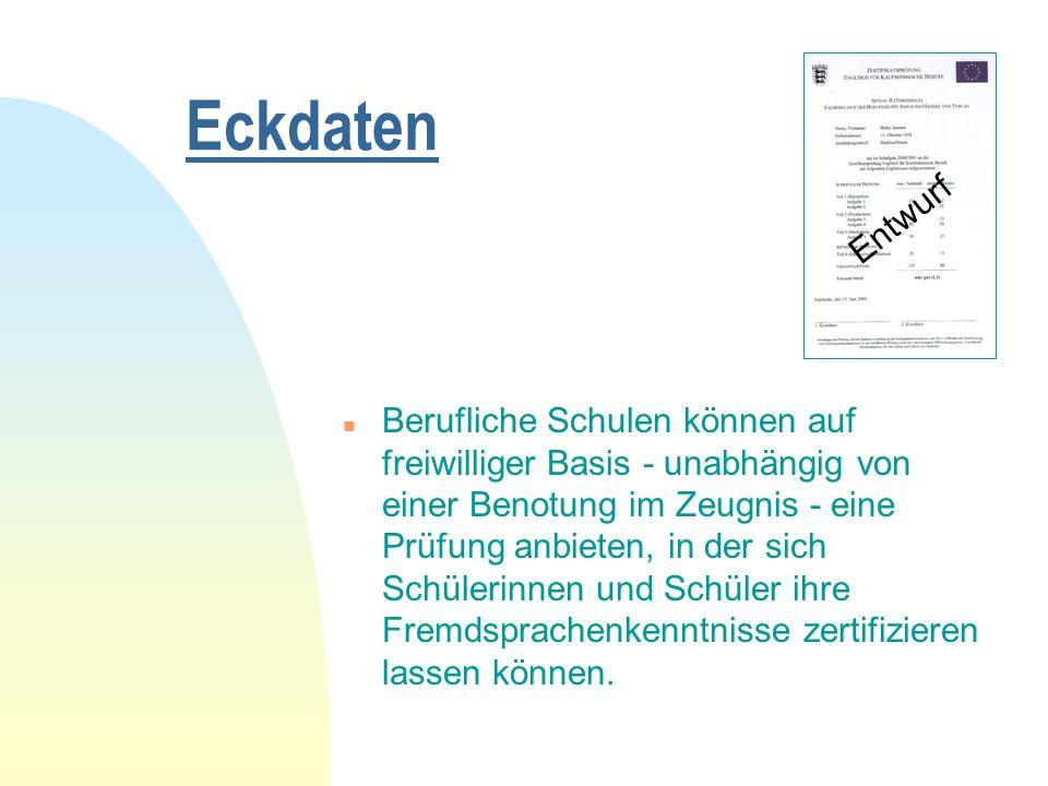 Eckdaten n Berufliche Schulen können auf freiwilliger Basis - unabhängig von einer Benotung im Zeugnis - eine Prüfung anbieten, in der sich Schülerinnen und Schüler ihre Fremdsprachenkenntnisse zertifizieren lassen können.
