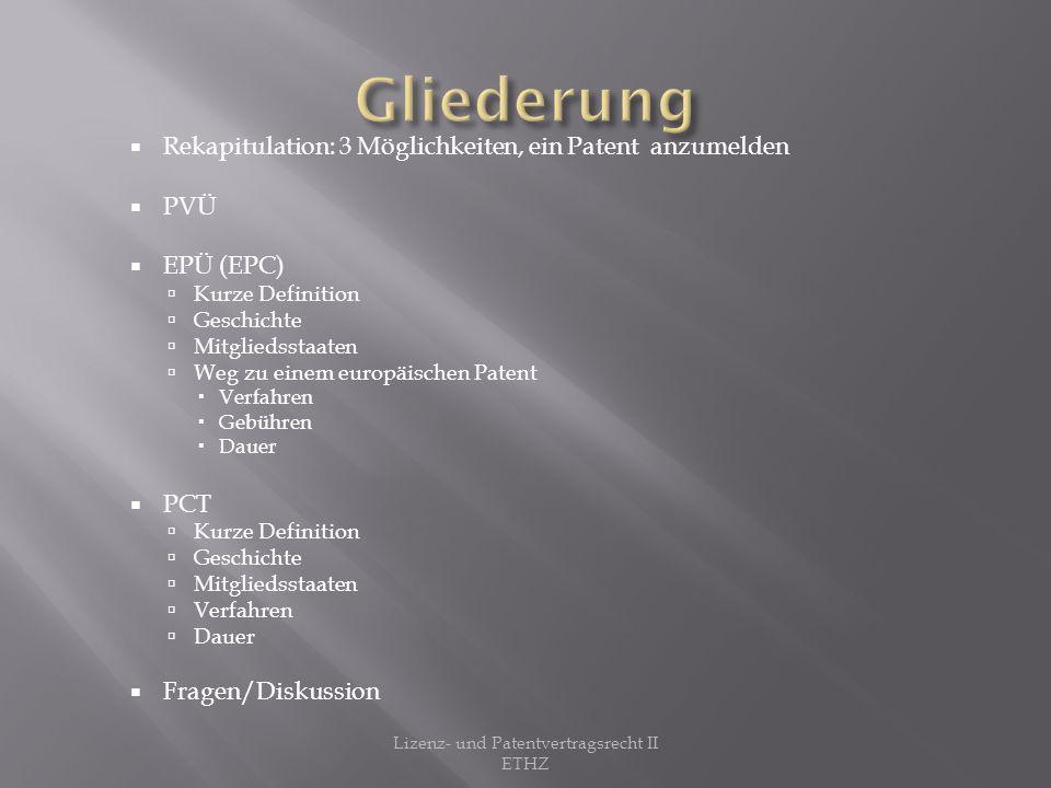Patentanmeldungen können auf 3 Wegen eingereicht werden: Nationaler Weg (beim jeweiligen Staat) Europäischer Weg (EPÜ/EPC) Internationaler Weg (PCT) Lizenz- und Patentvertragsrecht II ETHZ