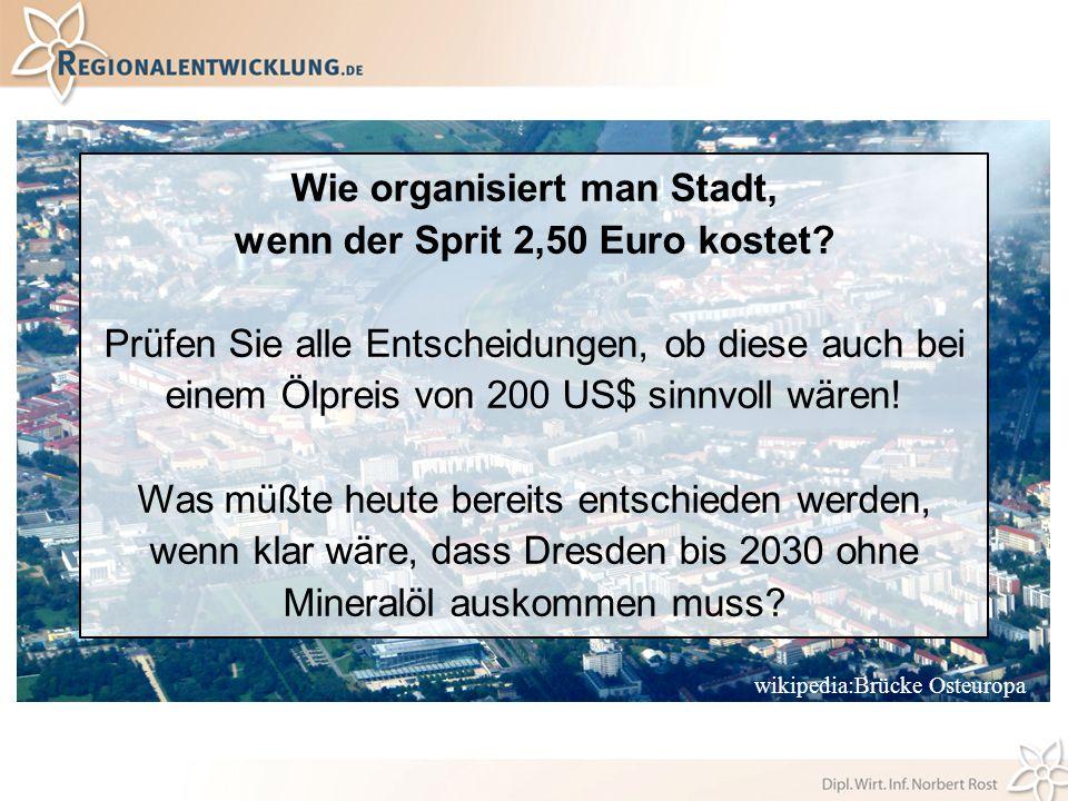 Wie organisiert man Stadt, wenn der Sprit 2,50 Euro kostet? Prüfen Sie alle Entscheidungen, ob diese auch bei einem Ölpreis von 200 US$ sinnvoll wären