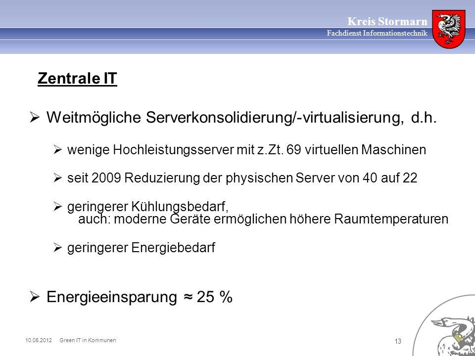 10.05.2012 Green IT in Kommunen 13 Kreis Stormarn Fachdienst Informationstechnik Weitmögliche Serverkonsolidierung/-virtualisierung, d.h. wenige Hochl