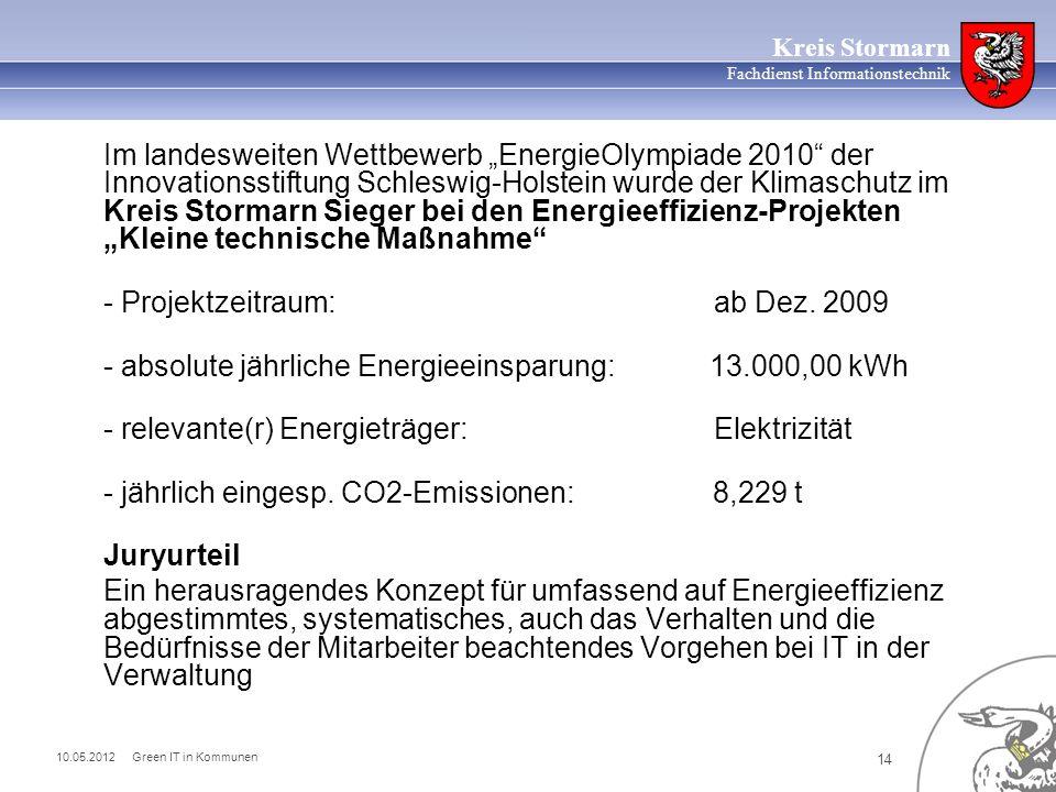 10.05.2012 Green IT in Kommunen 14 Kreis Stormarn Fachdienst Informationstechnik Im landesweiten Wettbewerb EnergieOlympiade 2010 der Innovationsstift