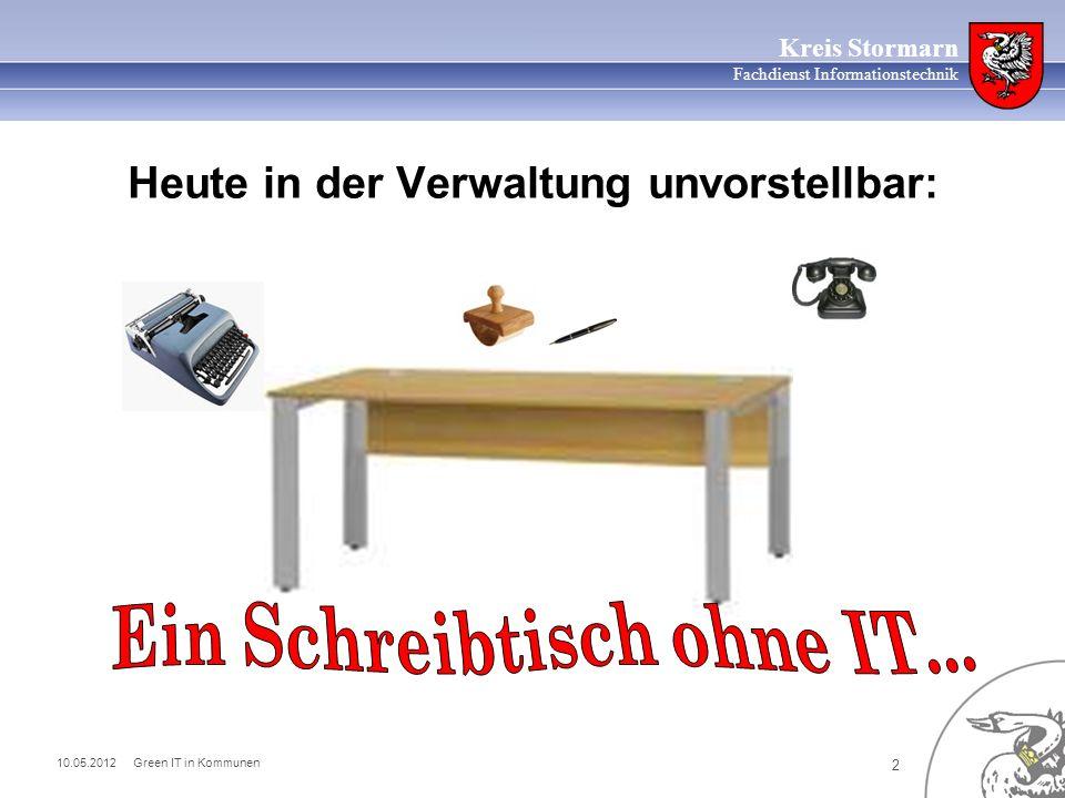 10.05.2012 Green IT in Kommunen 2 Kreis Stormarn Fachdienst Informationstechnik Heute in der Verwaltung unvorstellbar: