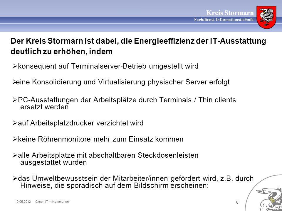 10.05.2012 Green IT in Kommunen 6 Kreis Stormarn Fachdienst Informationstechnik Der Kreis Stormarn ist dabei, die Energieeffizienz der IT-Ausstattung