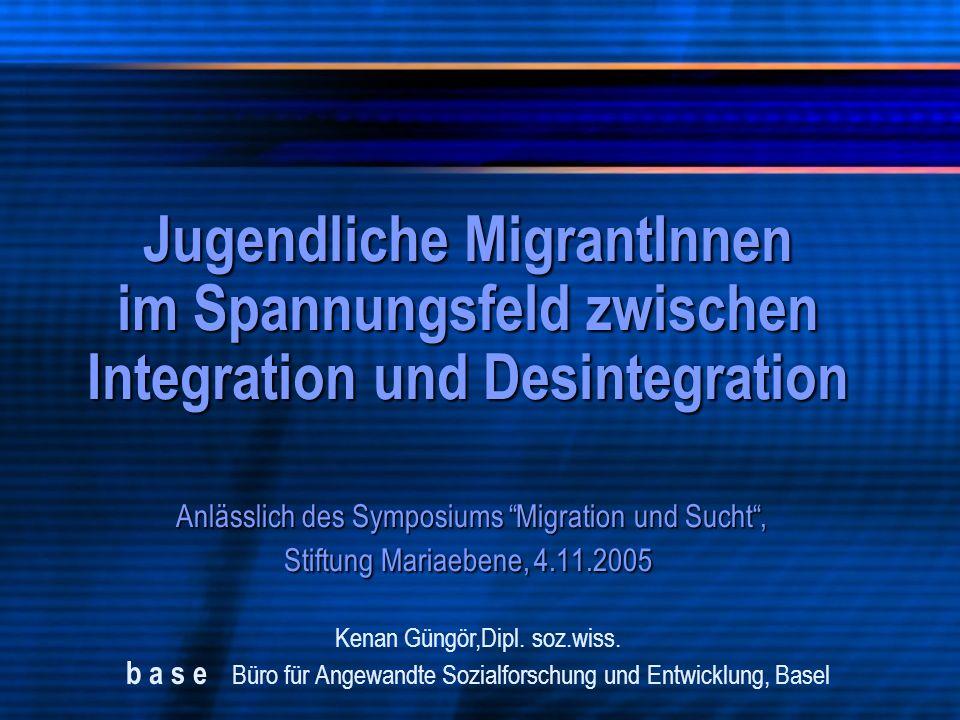 Jugendliche MigrantInnen im Spannungsfeld zwischen Integration und Desintegration Anlässlich des Symposiums Migration und Sucht, Stiftung Mariaebene,