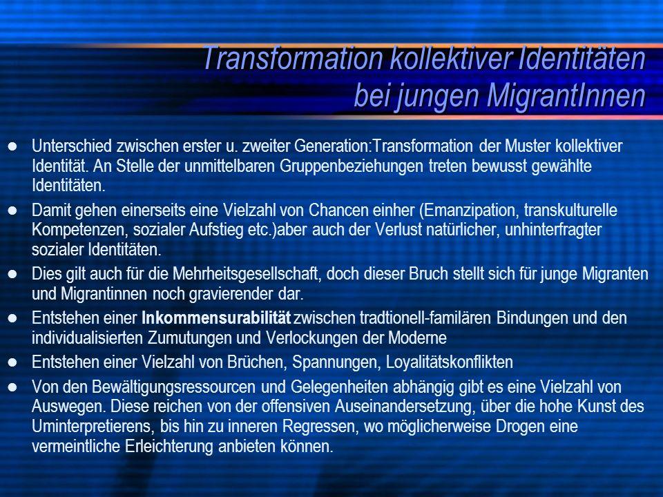 Transformation kollektiver Identitäten bei jungen MigrantInnen Unterschied zwischen erster u. zweiter Generation:Transformation der Muster kollektiver