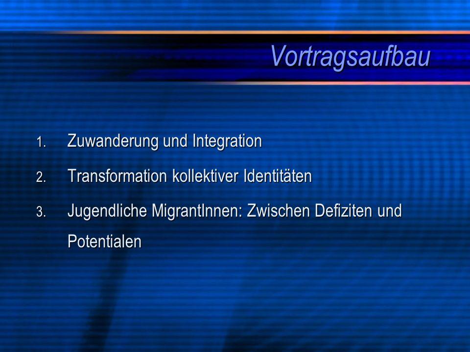 Vortragsaufbau 1. Zuwanderung und Integration 2. Transformation kollektiver Identitäten 3. Jugendliche MigrantInnen: Zwischen Defiziten und Potentiale