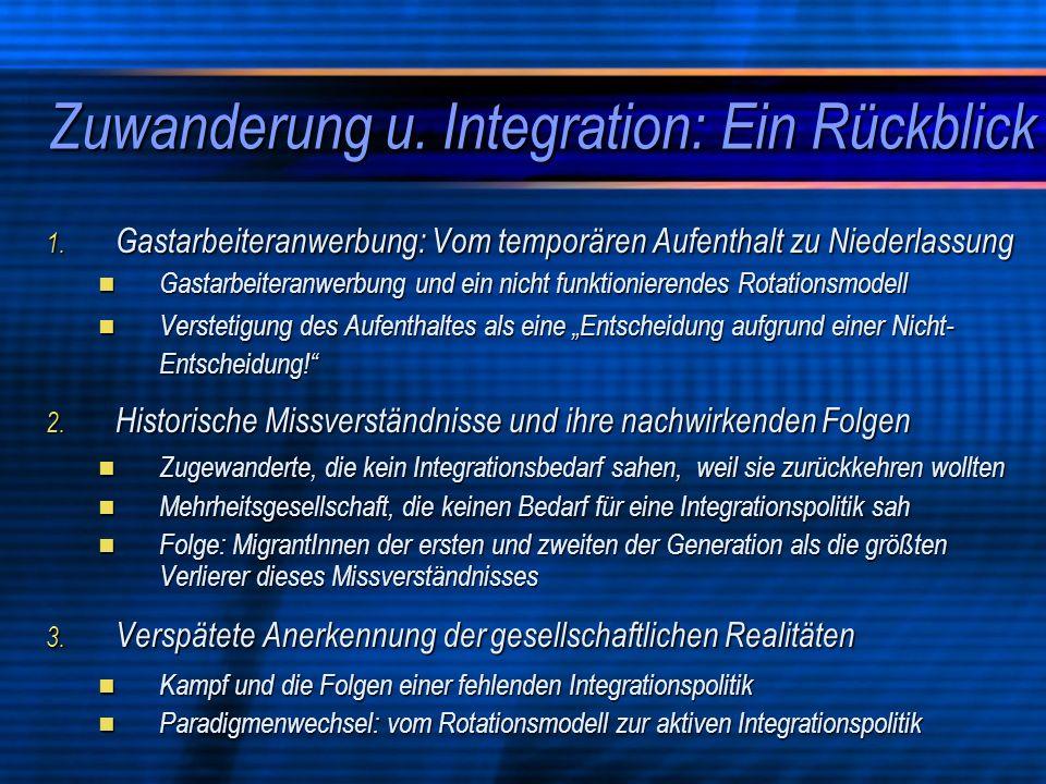 Zuwanderung u. Integration: Ein Rückblick 1. Gastarbeiteranwerbung: Vom temporären Aufenthalt zu Niederlassung Gastarbeiteranwerbung und ein nicht fun