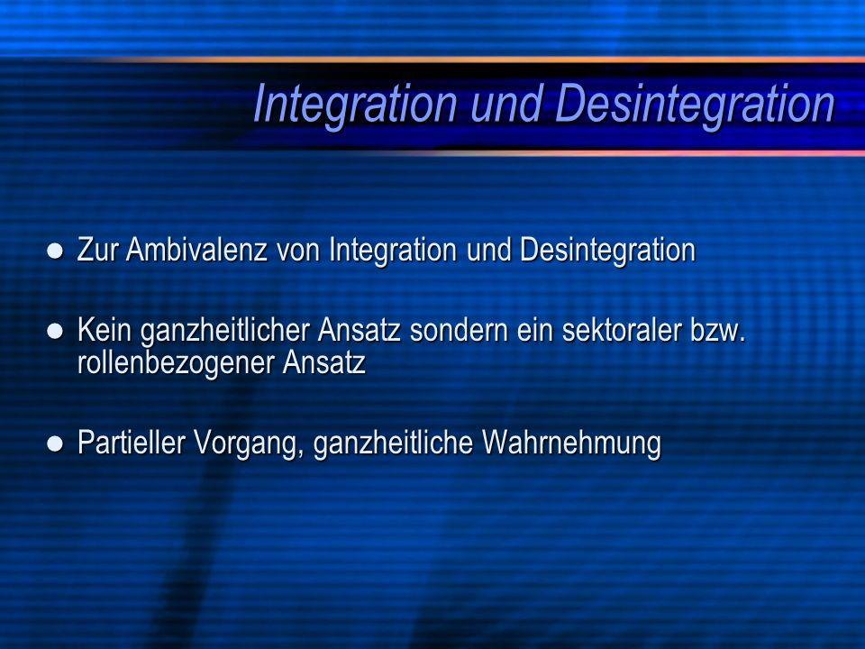 Integration und Desintegration Zur Ambivalenz von Integration und Desintegration Zur Ambivalenz von Integration und Desintegration Kein ganzheitlicher