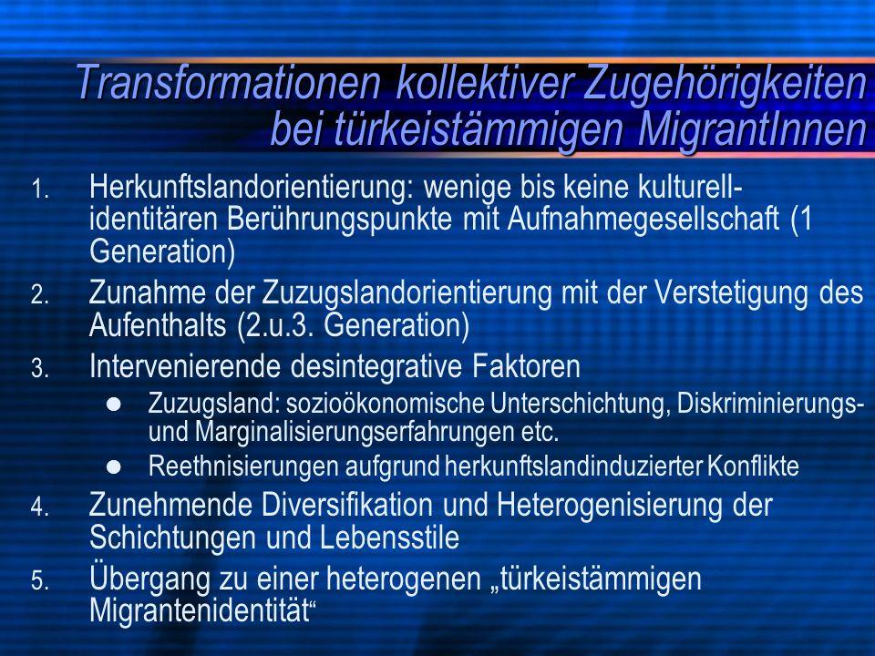 Transformationen kollektiver Zugehörigkeiten bei türkeistämmigen MigrantInnen 1. 1. Herkunftslandorientierung: wenige bis keine kulturell- identitären