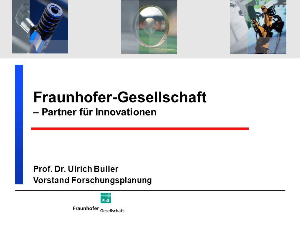 Fraunhofer-Gesellschaft – Partner für Innovationen Prof. Dr. Ulrich Buller Vorstand Forschungsplanung