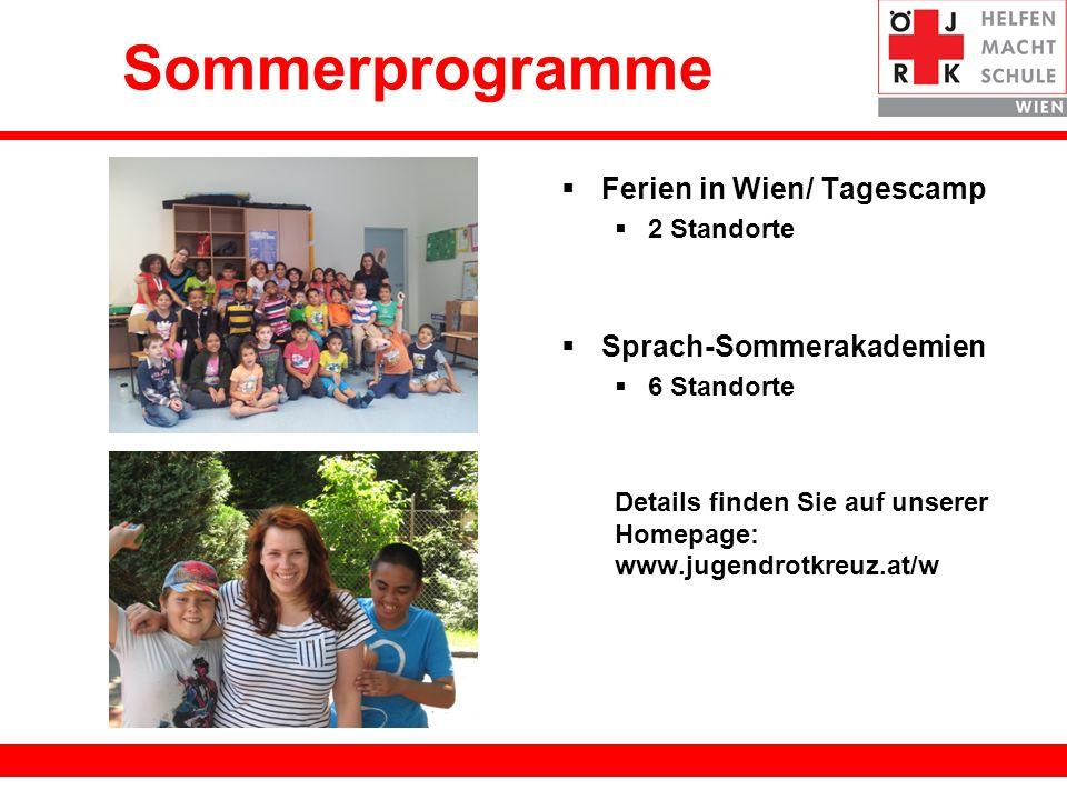 17 Sommerprogramme Ferien in Wien/ Tagescamp 2 Standorte Sprach-Sommerakademien 6 Standorte Details finden Sie auf unserer Homepage: www.jugendrotkreu