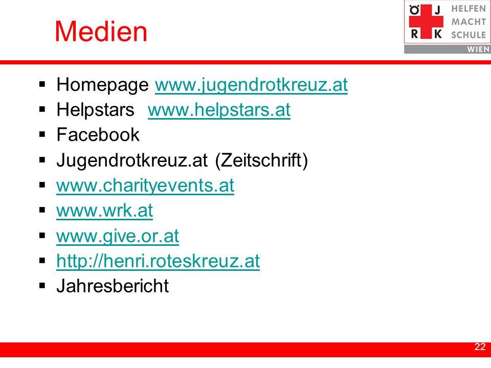 22 Medien Homepage www.jugendrotkreuz.atwww.jugendrotkreuz.at Helpstars www.helpstars.atwww.helpstars.at Facebook Jugendrotkreuz.at (Zeitschrift) www.