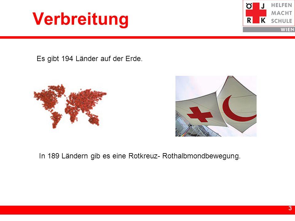 3 3 Verbreitung In 189 Ländern gib es eine Rotkreuz- Rothalbmondbewegung. Es gibt 194 Länder auf der Erde.
