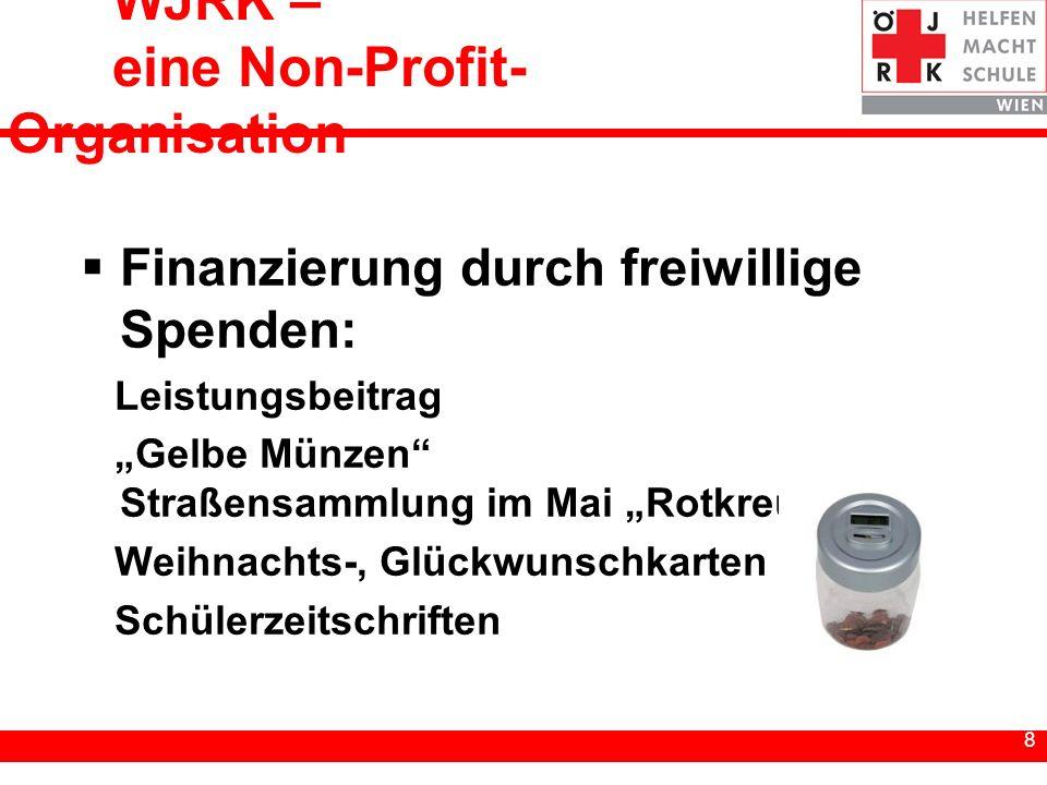 8 8 WJRK – eine Non-Profit- Organisation Finanzierung durch freiwillige Spenden: Leistungsbeitrag Gelbe Münzen Straßensammlung im Mai Rotkreuztag Weih