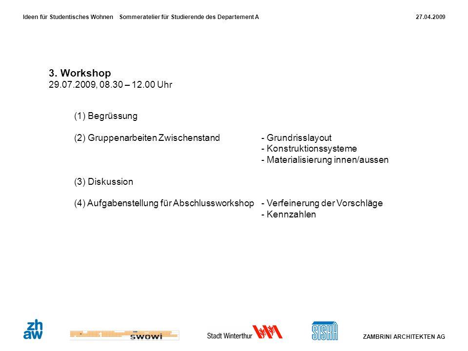 27.04.2009 ZAMBRINI ARCHITEKTEN AG Ideen für Studentisches Wohnen Sommeratelier für Studierende des Departement A 3. Workshop 29.07.2009, 08.30 – 12.0