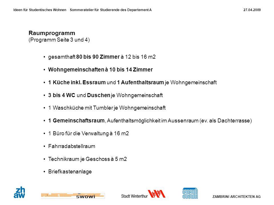 27.04.2009 ZAMBRINI ARCHITEKTEN AG Ideen für Studentisches Wohnen Sommeratelier für Studierende des Departement A Raumprogramm (Programm Seite 3 und 4