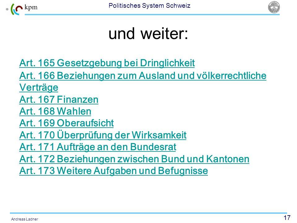 17 Politisches System Schweiz Andreas Ladner und weiter: Art. 165 Gesetzgebung bei Dringlichkeit Art. 166 Beziehungen zum Ausland und völkerrechtliche