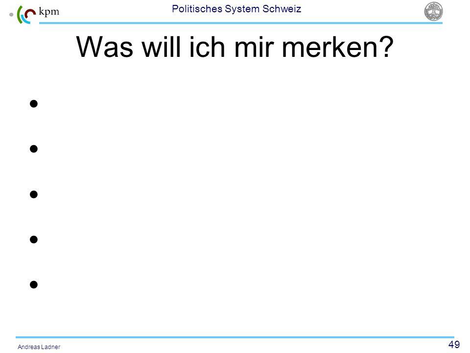 49 Politisches System Schweiz Andreas Ladner Was will ich mir merken?