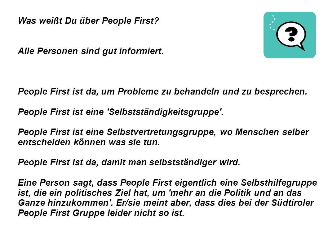 Was weißt Du über People First? Alle Personen sind gut informiert. People First ist da, um Probleme zu behandeln und zu besprechen. People First ist e