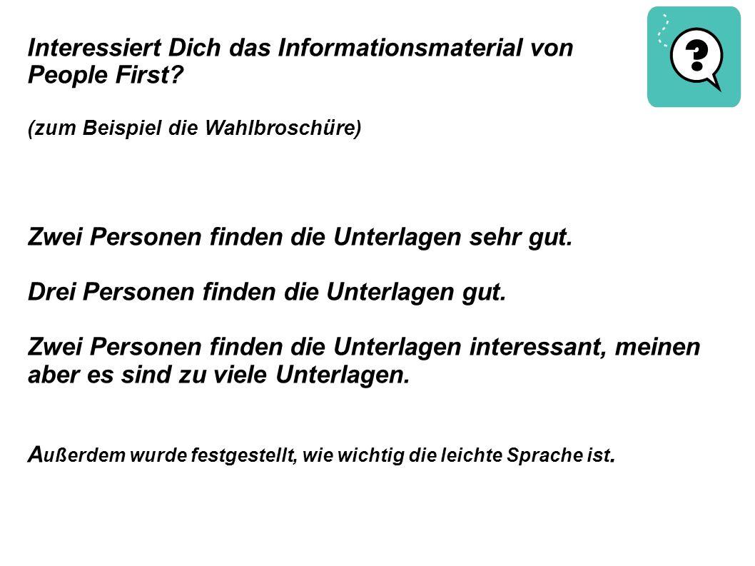 Interessiert Dich das Informationsmaterial von People First? (zum Beispiel die Wahlbroschüre) Zwei Personen finden die Unterlagen sehr gut. Drei Perso