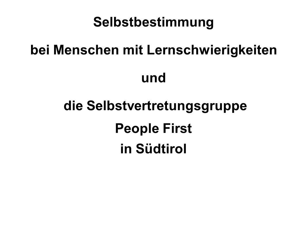 Selbstbestimmung bei Menschen mit Lernschwierigkeiten und die Selbstvertretungsgruppe People First in Südtirol