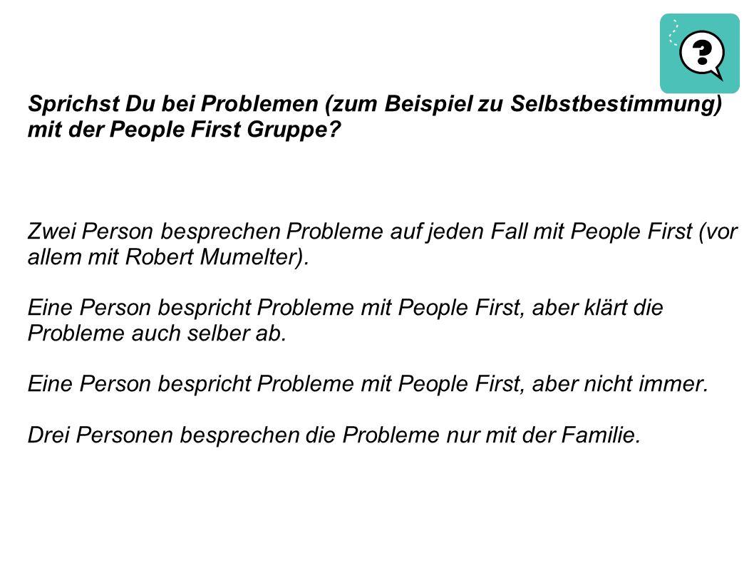 Sprichst Du bei Problemen (zum Beispiel zu Selbstbestimmung) mit der People First Gruppe? Zwei Person besprechen Probleme auf jeden Fall mit People Fi