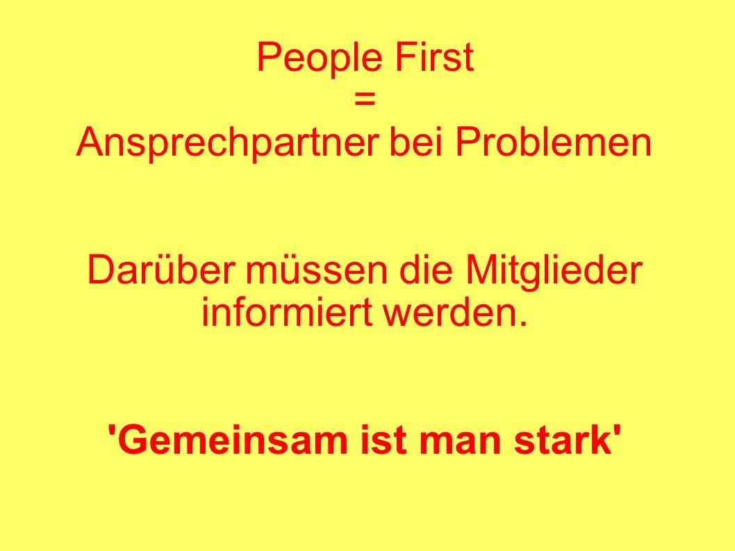 People First = Ansprechpartner bei Problemen Darüber müssen die Mitglieder informiert werden. 'Gemeinsam ist man stark'