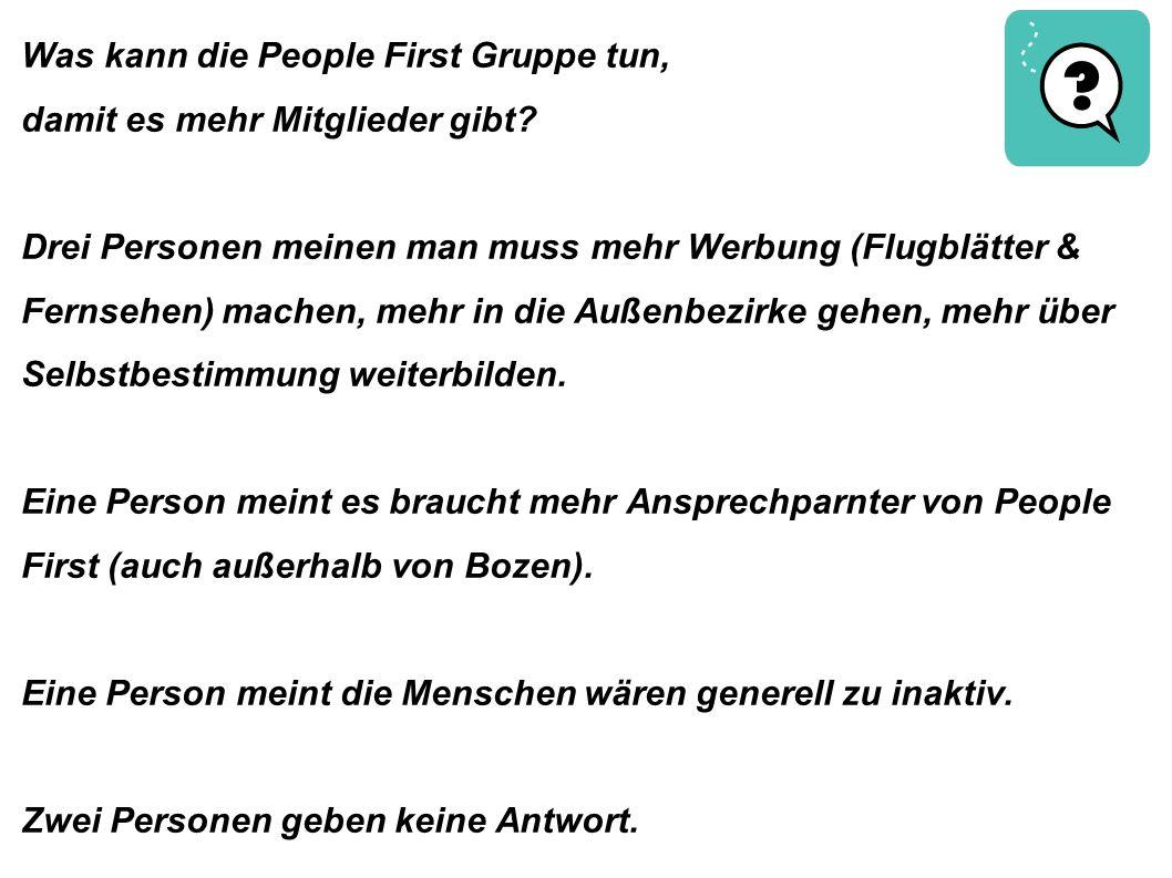 Was kann die People First Gruppe tun, damit es mehr Mitglieder gibt? Drei Personen meinen man muss mehr Werbung (Flugblätter & Fernsehen) machen, mehr