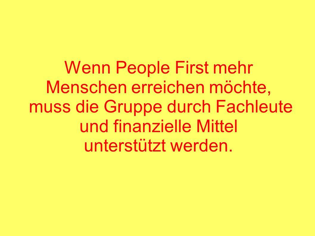 Wenn People First mehr Menschen erreichen möchte, muss die Gruppe durch Fachleute und finanzielle Mittel unterstützt werden.