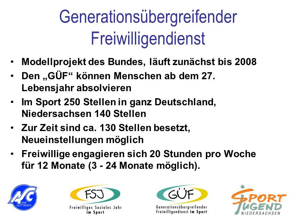 Generationsübergreifender Freiwilligendienst Modellprojekt des Bundes, läuft zunächst bis 2008 Den GÜF können Menschen ab dem 27. Lebensjahr absolvier