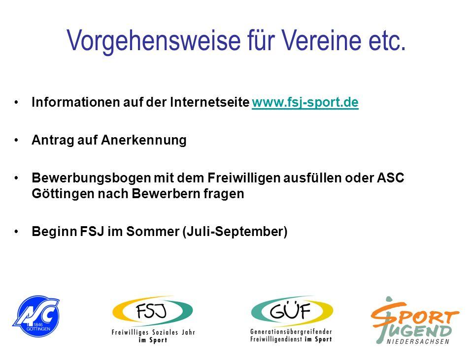 Informationen auf der Internetseite www.fsj-sport.dewww.fsj-sport.de Antrag auf Anerkennung Bewerbungsbogen mit dem Freiwilligen ausfüllen oder ASC Gö