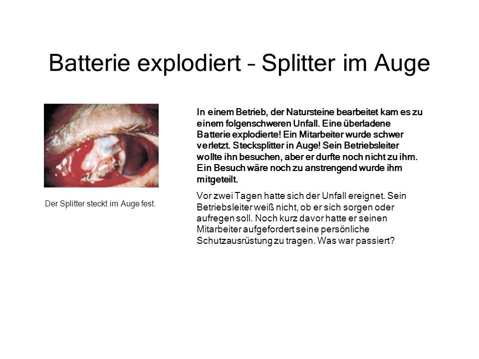 Batterie explodiert – Splitter im Auge Der Splitter steckt im Auge fest. In einem Betrieb, der Natursteine bearbeitet kam es zu einem folgenschweren U