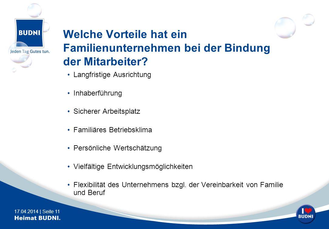 17.04.2014 | Seite 11 Welche Vorteile hat ein Familienunternehmen bei der Bindung der Mitarbeiter? Langfristige Ausrichtung Inhaberführung Sicherer Ar