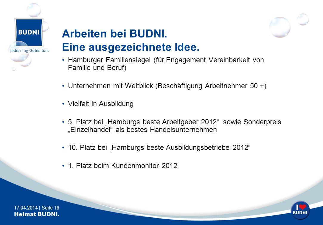 17.04.2014 | Seite 16 Arbeiten bei BUDNI. Eine ausgezeichnete Idee. Hamburger Familiensiegel (für Engagement Vereinbarkeit von Familie und Beruf) Unte