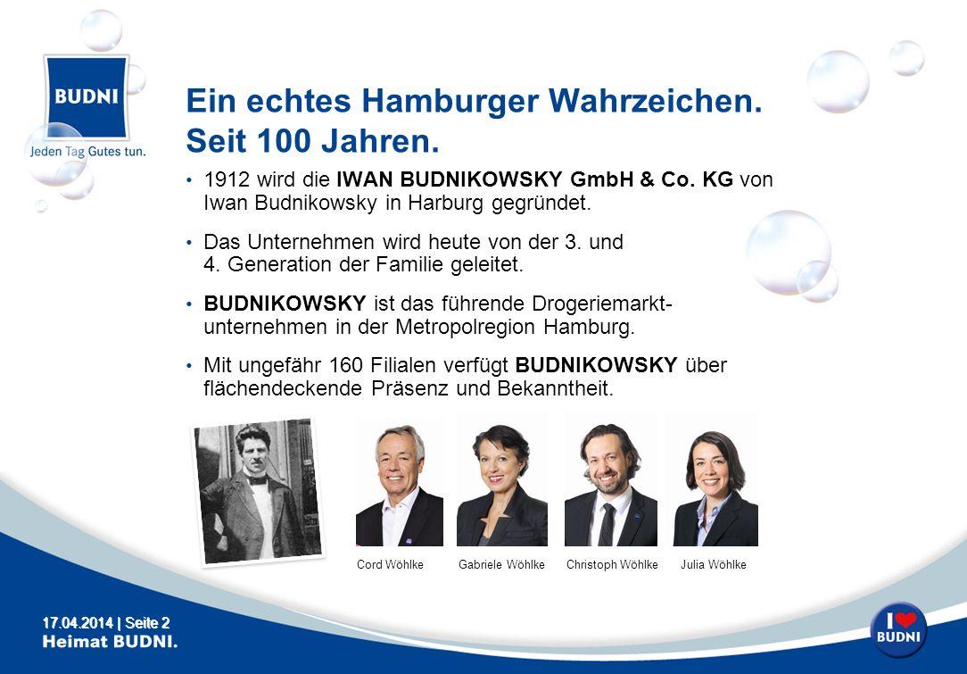 17.04.2014 | Seite 2 Ein echtes Hamburger Wahrzeichen. Seit 100 Jahren. 1912 wird die IWAN BUDNIKOWSKY GmbH & Co. KG von Iwan Budnikowsky in Harburg g
