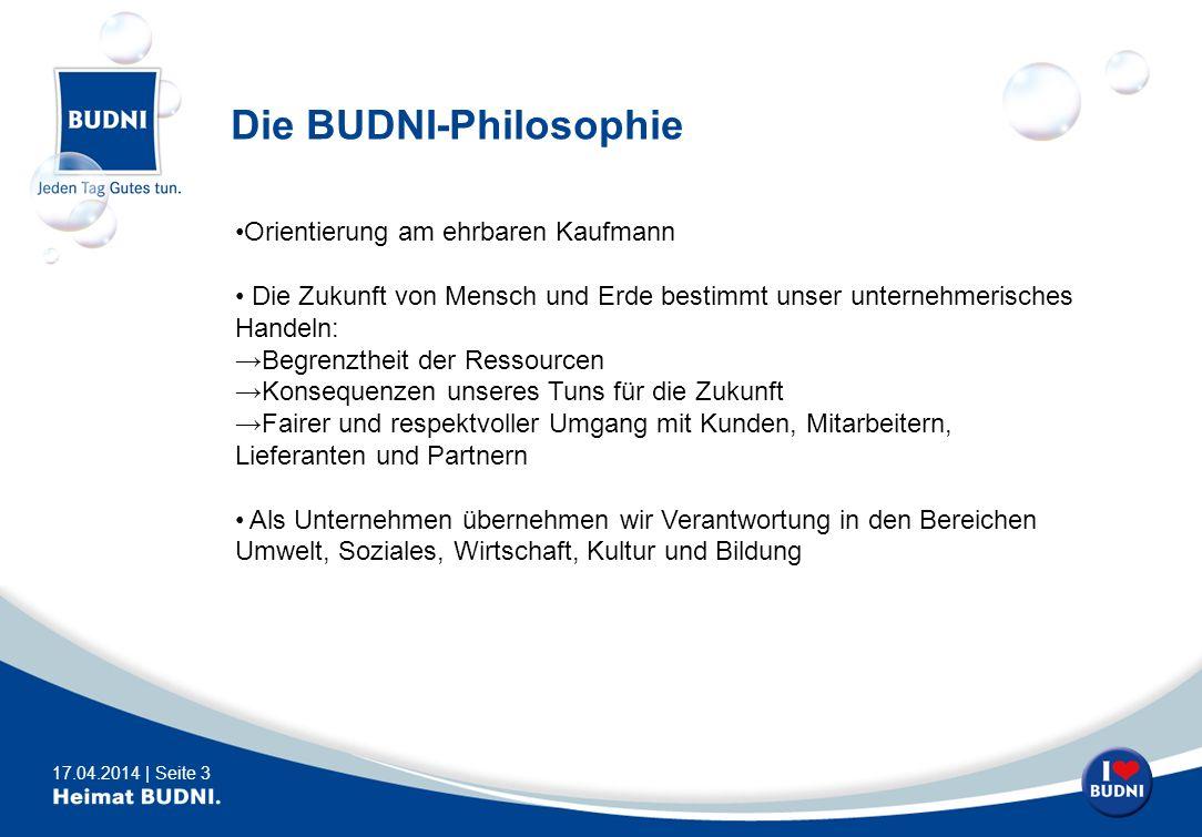 17.04.2014 | Seite 3 Die BUDNI-Philosophie Orientierung am ehrbaren Kaufmann Die Zukunft von Mensch und Erde bestimmt unser unternehmerisches Handeln: